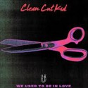 "CLEAN CUT KID : 10""EP We Used To Be In Love"