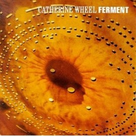 CATHERINE WHEEL : Ferment (+bonus tracks)