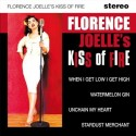 FLORENCE JOELLE'S KISS OF FIRE : When I Get Low I Get High