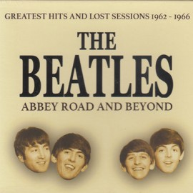 BEATLES (the) : CDx6 Abbey Road And Beyond (Greatest Hits And Lost Sessions 1962 - 1966)
