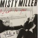 MISTY MILLER : Next To You