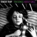 TENDER TRAP : LP Ten Songs About Girls