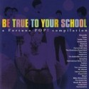 VARIOUS : Be True To Your School, A Fortuna Pop! Compilation