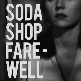 SODA SHOP : Farewell