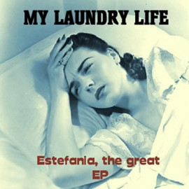 MY LAUNDRY LIFE : Estefania, The Great EP