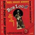 BOB LOG III : LP My Shit Is Perfect