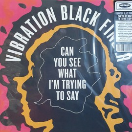 VIBRATION BLACK FINGER : LP Can You See What I'm Trying To Say
