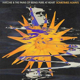 SPLIT HATCHIE / PAINS OF BEING PURE AT HEART (the)