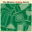 VARIOUS : THE MATINEE HOLIDAY SOIREE