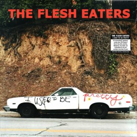 FLESH EATERS (the) : LPx2 I Used To Be Pretty