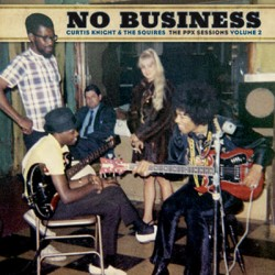 CURTIS KNIGHT : LP No Business : The PPX Sessions Volume 2
