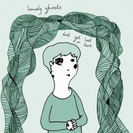 LONELY GHOSTS : Don't Get Lost Or Hurt