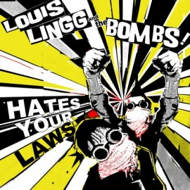 LOUIS LINGG AND THE BOMBS : Hates Your Laws
