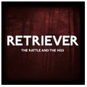 """RETRIEVER : 12"""" The Rattle & The Hiss"""