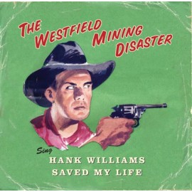 WESTFIELD MINIG DISASTER (the) : Sing Hank Williams