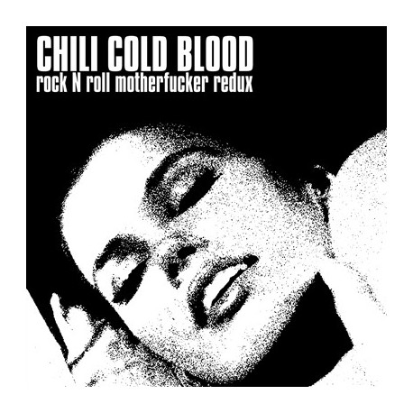 CHILI COLD BLOOD : Rock N Roll Motherfucker Redux