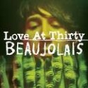 BEAUJOLAIS : Love At Thirty