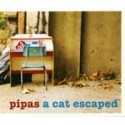 PIPAS : CD A Cat Escaped
