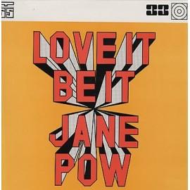 JANE POW : LP Love It Be It