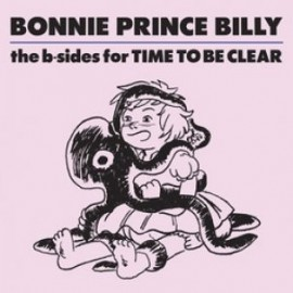 BONNIE PRINCE BILLY : B-Sides For Time To Be Clear