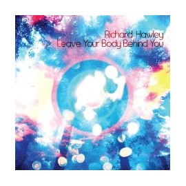 """HAWLEY Richard : 10""""EP Leave Your Body Behind"""