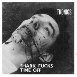 TRONICS : Shark Fucks Time Off