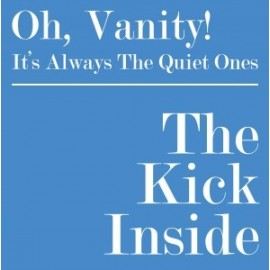 KICK INSIDE (the) : Oh, Vanity