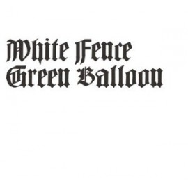 WHITE FENCE : Green Balloon