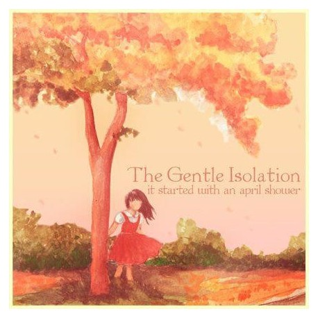 GENTLE ISOLATION (the) : CDREP It Started With An April Shower