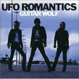 GUITAR WOLF : Ufo Romantics