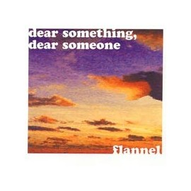 FLANNEL : Dear Something, Dear Someone