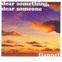 FLANNEL : Dear Something, Dear Someone