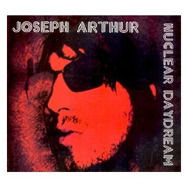 JOSEPH ARTHUR : Nuclear Daydream