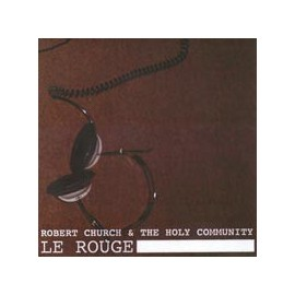 ROBERT CHURCH & THE HOLY COMMUNITY : Le Rouge