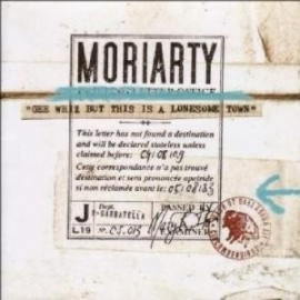 MORIARTY : Gee Whiz But This Is A Lonesome Town