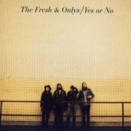FRESH & ONLYS (the) : Yes Or No