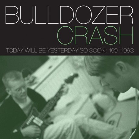 BULLDOZER CRASH : Today Will Be Yesterday So Soon 1991-1993