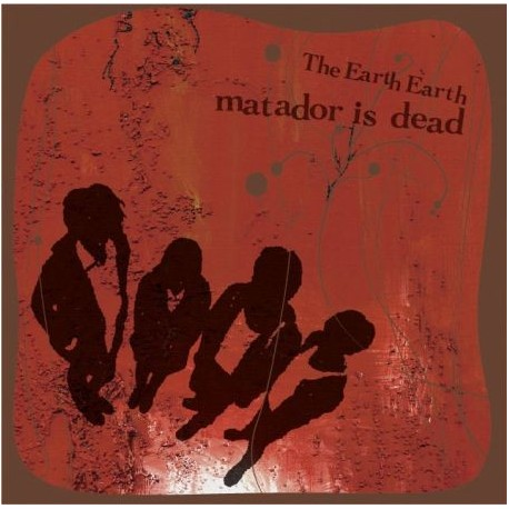 EARTH EARTH (the) : Matador Is Dead