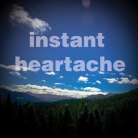 INSTANT HEARTACHE : Instant Heartache