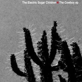ELECTRIC SUGAR CHILDREN (the) : The Cowboy EP