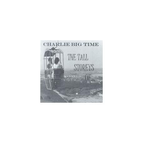 CHARLIE BIG TIME : The Tall Storeys Of Charlie Big Time