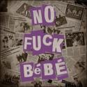NO FUCK BEBE : LP No Fuck Bebe