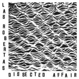 LAS ROBERTAS : Dissected Affair
