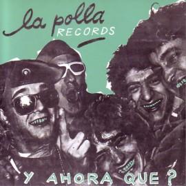 LA POLLA RECORDS : Y Ahora Que ?