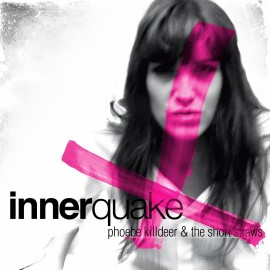 PHOEBE KILLDEER &THE SHORT STRAWS : Innerquake