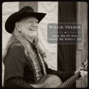 WILLIE NELSON : Roll Me Up and Smoke Me When I Die