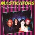 MASTICATORS : Boyfriends Heart