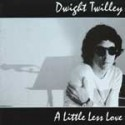 DWIGHT TWILLEY : A Little Less Love