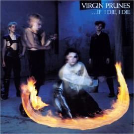 VIRGIN PRUNES : ... If I Die, I Die