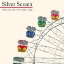 08 - SILVER SCREEN : When You And I Were Very Young